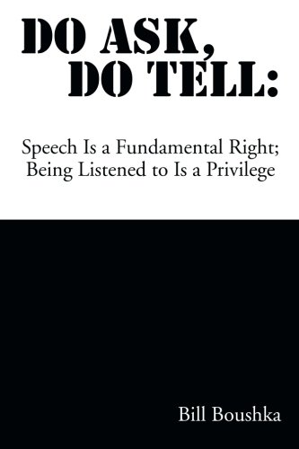 Do Ask Do Tell: Speech Is a Fundamental Right; Being Listened to Is a Privilege
