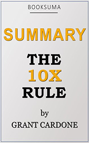 Summary of The 10X Rule by Grant Cardone