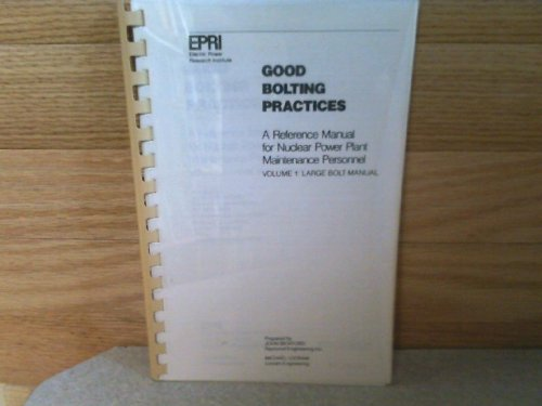 Good bolting practices: A reference manual for nuclear power plant maintenance personnel : volume 1 : large bolt manual ()