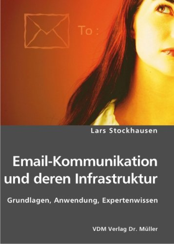 Email-Kommunikation und deren Infrastruktur: Grundlagen, Anwendung, Expertenwissen