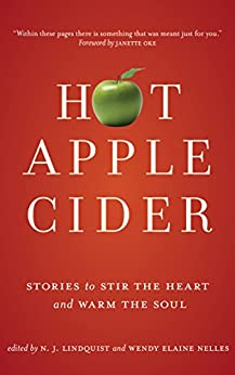 Hot Apple Cider: Stories to Stir the Heart and Warm the Soul (Powerful Stories of Faith, Hope, and Love Book 2) by [Lindquist, N. J.]