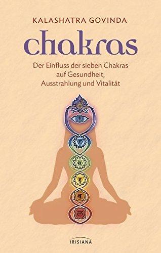 Chakras: Der Einfluss der sieben Chakras auf Gesundheit, Ausstrahlung und Vitalität Taschenbuch – 15. Juli 2013 Kalashatra Govinda Irisiana 3424151912 Esoterik