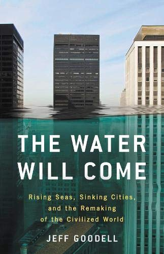 The Water Will Come: Rising Seas, Sinking Cities, and the Remaking of the Civilized World por Jeff Goodell