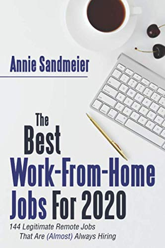 The Best Work-From-Home Jobs For 2020: 144 Legitimate Remote Jobs That Are (Almost) Always Hiring