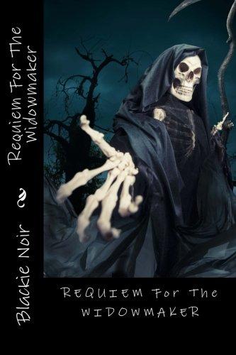 Requiem For The Widowmaker: Blackie Noir: 9781500324742 ...