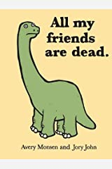 All My Friends Are Dead (Funny Books, Children's Book for Adults, Interesting Finds, Animal Books) Hardcover