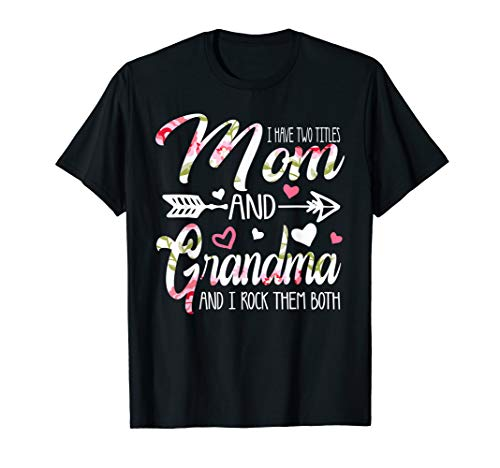 I Have Two Titles Mom And Grandma Floral T shirt Mothers Day