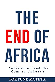The End Of Africa: Automation And The Coming Upheaval by [Mateta, Fortune]