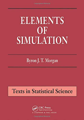Elements of Simulation (Chapman & Hall/CRC Texts in Statistical Science)