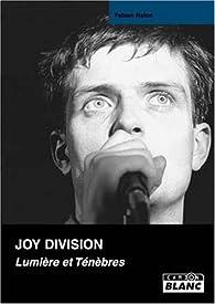Joy Division : Lumière et ténèbres par Fabien Ralon