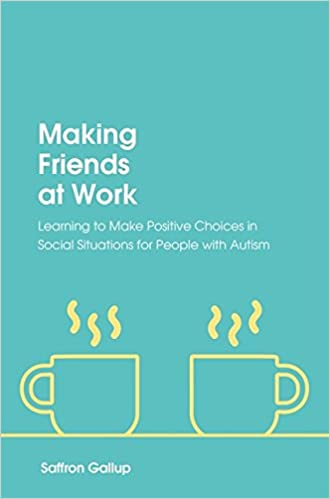 4e7f3ef4404 Making Friends at Work  Learning to Make Positive Choices in Social  Situations for People with Autism Kindle Edition