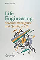 Life Engineering: Machine Intelligence and Quality of Life Front Cover