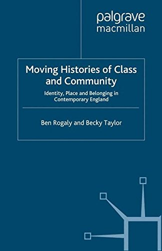 Moving Histories of Class and Community: Identity, Place and Belonging in Contemporary England (Identity Studies in the