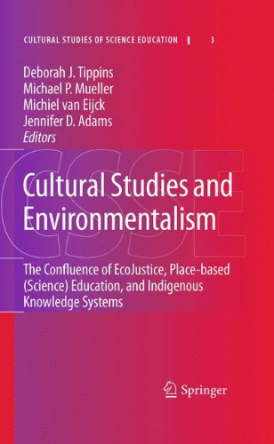 Cultural Studies and Environmentalism: The Confluence of EcoJustice, Place-based (Science) Education, and Indigenous Knowledge Systems (Cultural Studies of Science Education)