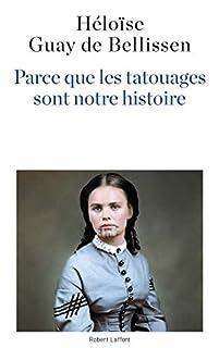 Parce que les tatouages sont notre histoire, Guay de Bellissen, Héloïse