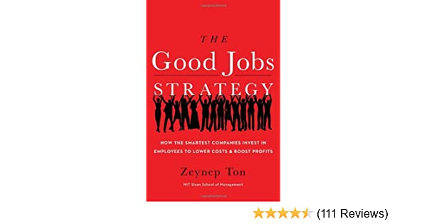 Amazon the good jobs strategy how the smartest companies amazon the good jobs strategy how the smartest companies invest in employees to lower costs and boost profits ebook zeynep ton kindle store fandeluxe Gallery