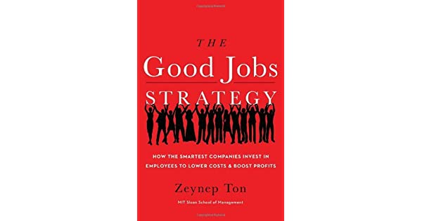 The good jobs strategy how the smartest companies invest in the good jobs strategy how the smartest companies invest in employees to lower costs and boost profits ebook zeynep ton amazon loja kindle fandeluxe Gallery