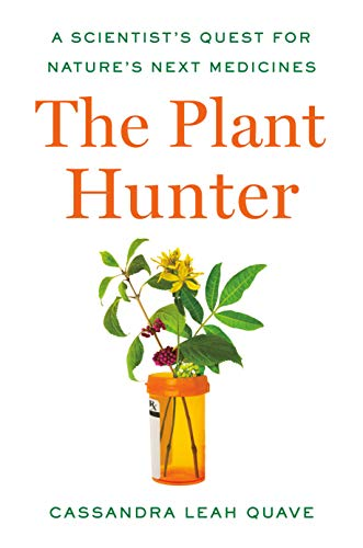 Book Cover: The Plant Hunter: A Scientist's Quest for Nature's Next Medicines