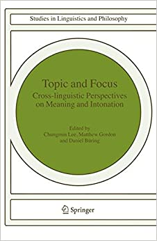 Topic and Focus: Cross-Linguistic Perspectives on Meaning and Intonation (Studies in Linguistics and Philosophy)