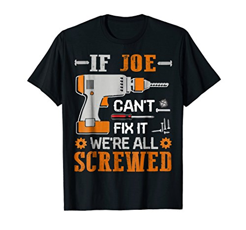 Mens If JOE Can't Fix it We're All Screwed Gift T-Shirt