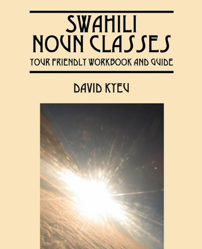 Swahili Noun Classes: Your Friendly Workbook And Guide
