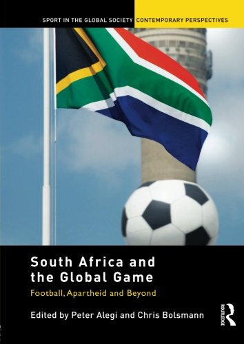 South Africa and the Global Game: Football, Apartheid and Beyond