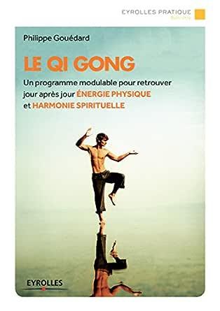 Le Qi Gong: Un programme modulable pour retrouver jour après jour ...