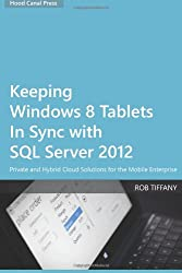 Keeping Windows 8 Tablets in Sync with SQL Server 2012: Private and Hybrid Cloud Solutions for the Mobile Enterprise