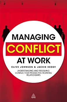 Managing Conflict at Work: Understanding and Resolving Conflict for Productive Working Relationships por [Keddy, Jackie, Johnson, Clive]