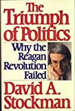 The Triumph of Politics : Why the Reagan Revolution Failed, Stockman, David A., 0060155604