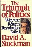 The Triumph of Politics : Why the Reagan Revolution Failed, Stockman, David A., 0060155604