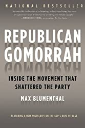 Republican Gomorrah: Inside the Movement that Shattered the Party by Max Blumenthal (2010-07-13)