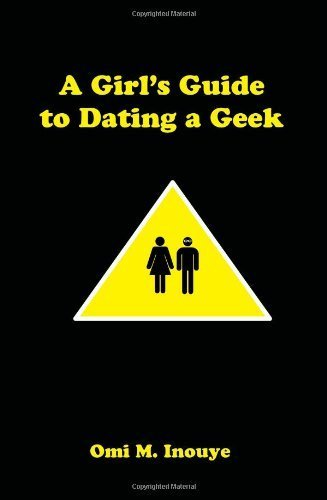 A Girl's Guide to Dating a Geek by Omi M. Inouye (2008-03-08)