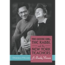 The Goose Girl, the Rabbi, and the New York Teachers: A Family Memoir by Deborah Heller (2013-03-20)