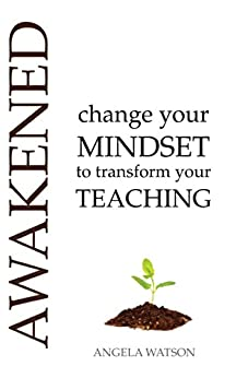 Awakened: Change Your Mindset to Transform Your Teaching by [Watson, Angela]