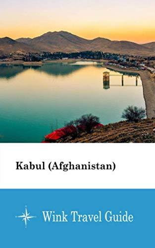 Kabul (Afghanistan) - Wink Travel Guide