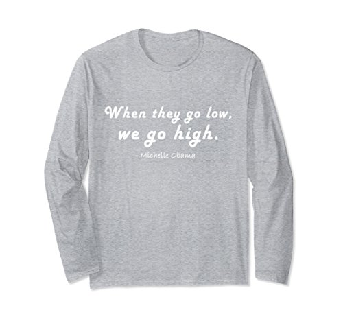Unisex Quotes by Michelle Obama, When they go low, we go high Shirt Large Heather Grey
