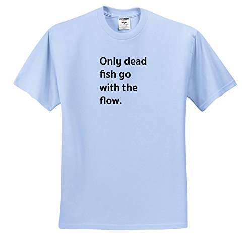 Tory Anne Collections Quotes – ONLY DEAD FISH GO WITH THE FLOW. – T-Shirts – Adult Light-Blue-T-Shirt XL (ts_237010_53)