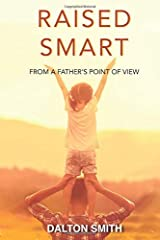 Raised Smart: From a Father's point of view Paperback