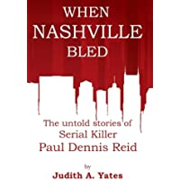 When Nashville Bled: The untold stories of serial killer Paul Dennis Reid