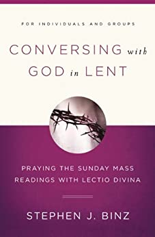 Conversing With God in Lent: Praying the Sunday Mass Readings With Lectio Divina by [Binz, Stephen J.]