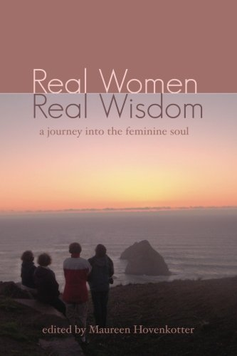 Real Women, Real Wisdom: A Journey into the Feminine Soul