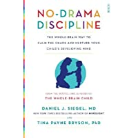No-Drama Discipline: the whole-brain way to calm the chaos and nurture your child's developing mind (Mindful Parenting)
