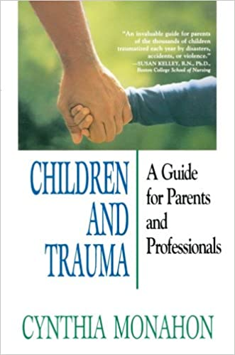 Children And Trauma A Guide For Parents Professionals Cynthia Monahon 9780787910716 Amazon Books