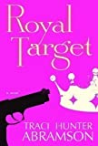 Royal Target : A Novel, Abramson, Traci Hunter, 1598116282