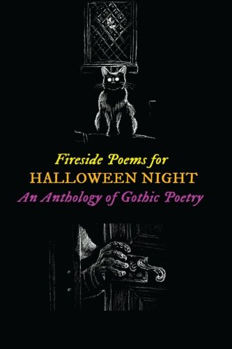 Fireside Poems for Halloween Night: An Anthology of Gothic Poetry: Spooky Verses about Ghosts, Goblins, Witches & Vampires (Oldstyle Tales of Murder, Mystery, Horror, and Hauntings) (Volume 16) (Halloween Night Poem)