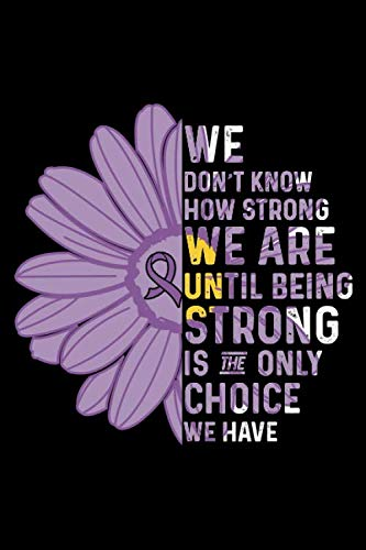We Don't Know How Strong We are Until Being Strong is The Only Choice We Have: Pancreatic Cancer Survivors Blank Lined Notebook Journal For Women ... - Fight Cancer Gift - Cancer Gifts For Women by Black Line Publishing