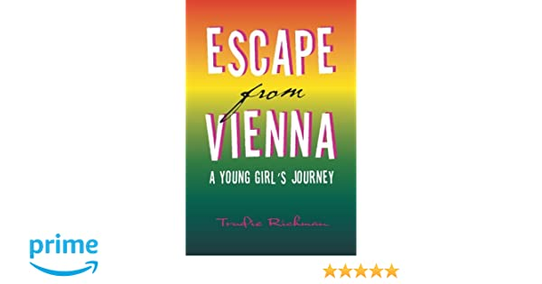 Escape From Vienna: A YOUNG GIRLS JOURNEY