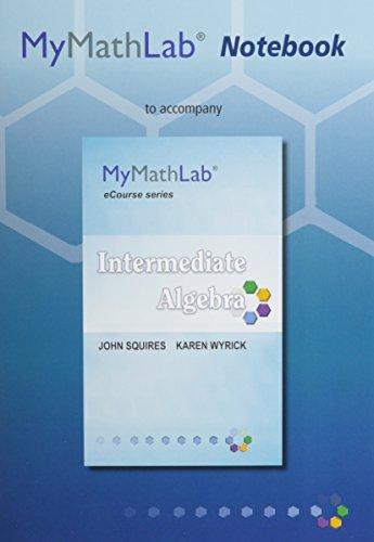 MyMathLab Notebook (looseleaf) for Squires / Wyrick Intermediate Algebra