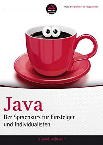 Java: Der Sprachkurs für Einsteiger und Individualisten Taschenbuch – 10. April 2013 Arnold Willemer Wiley-VCH 3527760393 Programmiersprachen